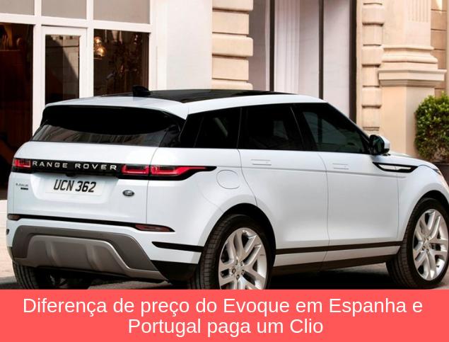 f1dc094074b17 Diferença de preço do Evoque em Espanha e Portugal paga um Clio A aberrante  fiscalidade automóvel que temos em Portugal cria distorções entre o mercado  ...